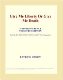 Give Me Liberty Or Give Me Death (Webster's French Thesaurus Edition)