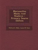 Marionettes Masks and Shadows   Primary Source Edition