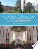 Catholic Kosovo: A Visitor's Guide to Her People, Churches, Historical Sites, and Her 1,900 Year Journey (in Black & White)