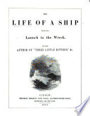 "The Life of a Ship, from the Launch to the Wreck. By the Author of ""Three Little Kittens,"" Etc"