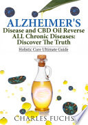 Alzheimer s Disease and CBD Oil Reverse ALL Chronic DiseasesDiscover The Truth Book