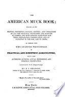 The American Muck Book  Treating of the Nature  Properties  Sources  History and Operations of All the Principal Fertilisers and Manures  Etc Book