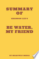 Summary of Shannon Lee s Be Water  My Friend