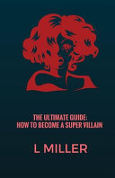 The Ultimate Guide: How to Become a Super Villain