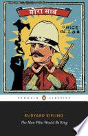 The Man Who Would Be King: Selected Stories of Rudyard Kipling