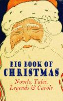 Big Book of Christmas Novels  Tales  Legends   Carols  Illustrated Edition