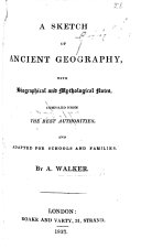 A sketch of ancient geography with biographical and mythological notes  etc