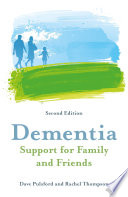 Dementia Support For Family And Friends Second Edition