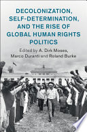 Decolonization  Self Determination  and the Rise of Global Human Rights Politics