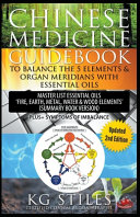 Chinese Medicine Guidebook Balance the 5 Elements   Organ Meridians with Essential Oils  Summary Book Version