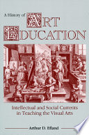 """A History of Art Education"" by Arthur D. Efland"