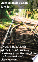 Drake s Road Book of the Grand Junction Railway from Birmingham to Liverpool and Manchester