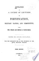 Outlines of a Course of Lectures on Fortification  Military Tactics  and Perspective
