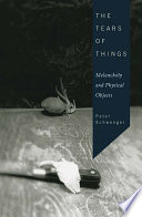 The Tears of Things  : Melancholy and Physical Objects