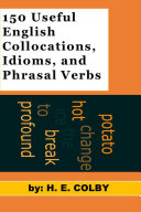 150 Useful Collocations  Idioms  and Phrasal Verbs