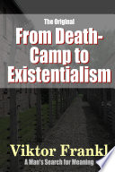 From Death Camp to Existentialism   A Man s Search For Meaning