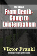 From Death-Camp to Existentialism - A Man's Search For Meaning