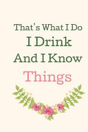 That s What I Do I Drink And I Know Things