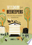 Wisdom for Beekeepers  : 500 tips for successful beekeeping