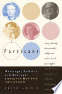 Partisans  : Marriage, Politics, and Betrayal Among the New York Intellectuals
