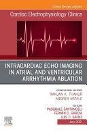 Intracardiac Echo Imaging in Atrial and Ventricular Arrhythmia Ablation  An Issue of Cardiac Electrophysiology Clinics  E Book