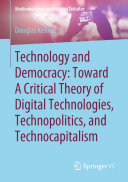 Technology and Democracy  Toward A Critical Theory of Digital Technologies  Technopolitics  and Technocapitalism