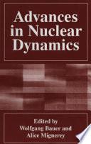 Advances in Nuclear Dynamics