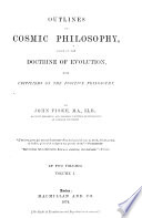 Outlines Of Cosmic Philosophy Based On The Doctrine Of Evolution With Criticisms Of The Positive Philosophy