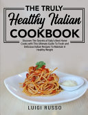 The Truly Healthy Italian Cookbook Book