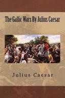 The Gallic Wars by Julius Caesar