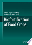 """Biofortification of Food Crops"" by Ummed Singh, C S Praharaj, S S Singh, N P Singh"