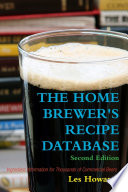 The Home Brewer s Recipe Database  Second Edition Ingredient Information for Thousands of Commercial Beers