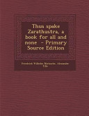 Thus Spake Zarathustra, a Book for All and None - Primary Source Edition