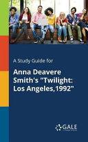 A Study Guide for Anna Deavere Smith s  Twilight