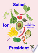 """Salad for President: A Cookbook Inspired by Artists"" by Julia Sherman"