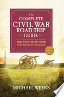 The Complete Civil War Road Trip Guide  More than 500 Sites from Gettysburg to Vicksburg  Second Edition