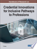 Handbook of Research on Credential Innovations for Inclusive Pathways to Professions