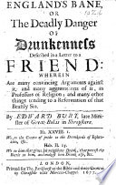 England's Bane, or the Deadly danger of drunkenness described in a letter to a friend, etc