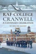 RAF College  Cranwell  a Centenary Celebration