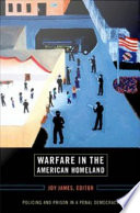 """Warfare in the American Homeland: Policing and Prison in a Penal Democracy"" by Joy James, Frank B. Wilderson III, Dylan Rodriguez, Dhoruba Bin Waha"