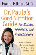 Dr. Paula's Good Nutrition Guide For Babies, Toddlers, And Preschoolers