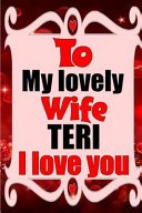 To My Lovely Wife TERI I Love You