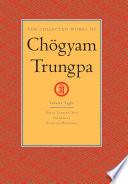 The Collected Works of Chögyam Trungpa: Shambhala : the sacred path of the warrior ; Great eastern sun : the wisdom of shambhala ; Selected writings
