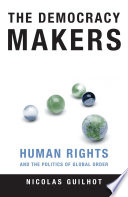 The Democracy Makers  : Human Rights and the Politics of Global Order