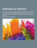 Heroines of Service  Mary Lyon  Alice Freeman Palmer  Clara Barton  Frances Willard  Julia Ward Howe  Anna Shaw  Mary Antin  Alice C  Fletcher  Mary S