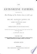 The Ante-Nicene Fathers: The twelve patriarchs, excerpts and epistles, the Clementina, Apocrypha, decretals, memoirs of Edessa and Syriac documents, remains of the first ages