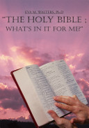 The Holy Bible   What s In It For Me  Book PDF