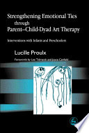 Strengthening Emotional Ties Through Parent Child Dyad Art Therapy