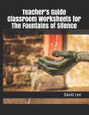 Teacher s Guide Classroom Worksheets for The Fountains of Silence