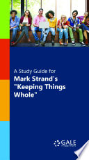 A Study Guide for Mark Strand s  Keeping Things Whole